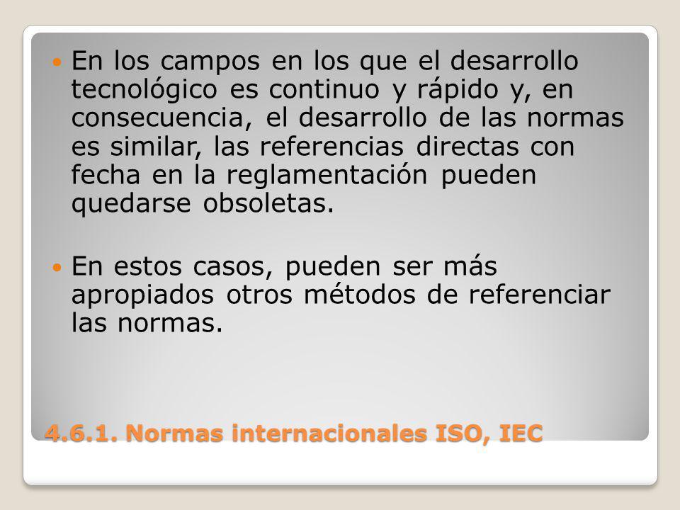 4.6.1. Normas internacionales ISO, IEC En los campos en los que el desarrollo tecnológico es continuo y rápido y, en consecuencia, el desarrollo de la