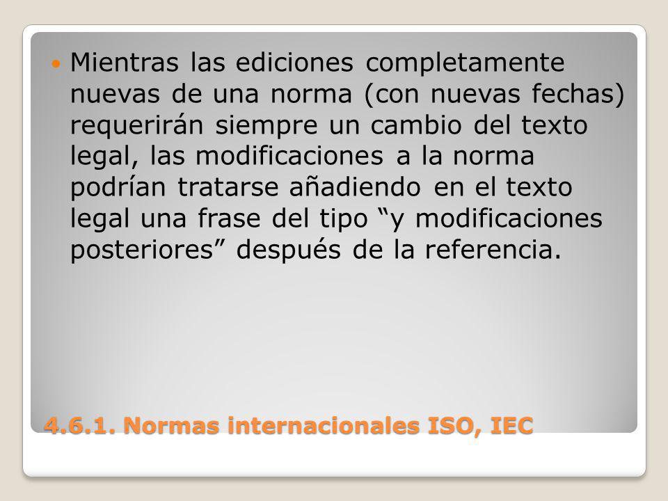 4.6.1. Normas internacionales ISO, IEC Mientras las ediciones completamente nuevas de una norma (con nuevas fechas) requerirán siempre un cambio del t