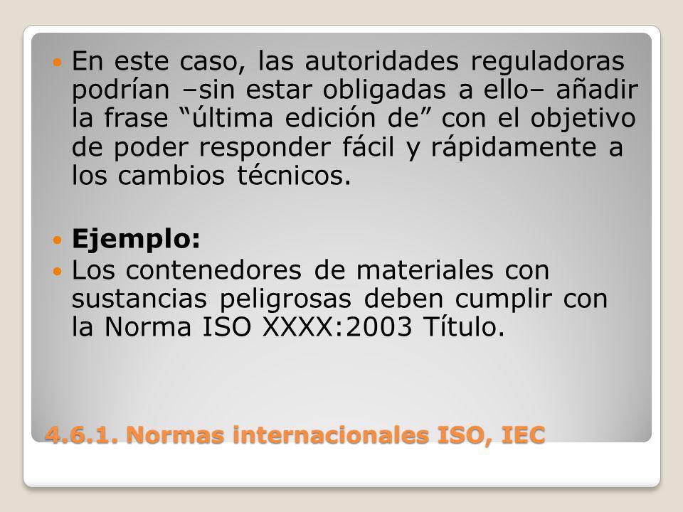 4.6.1. Normas internacionales ISO, IEC En este caso, las autoridades reguladoras podrían –sin estar obligadas a ello– añadir la frase última edición d