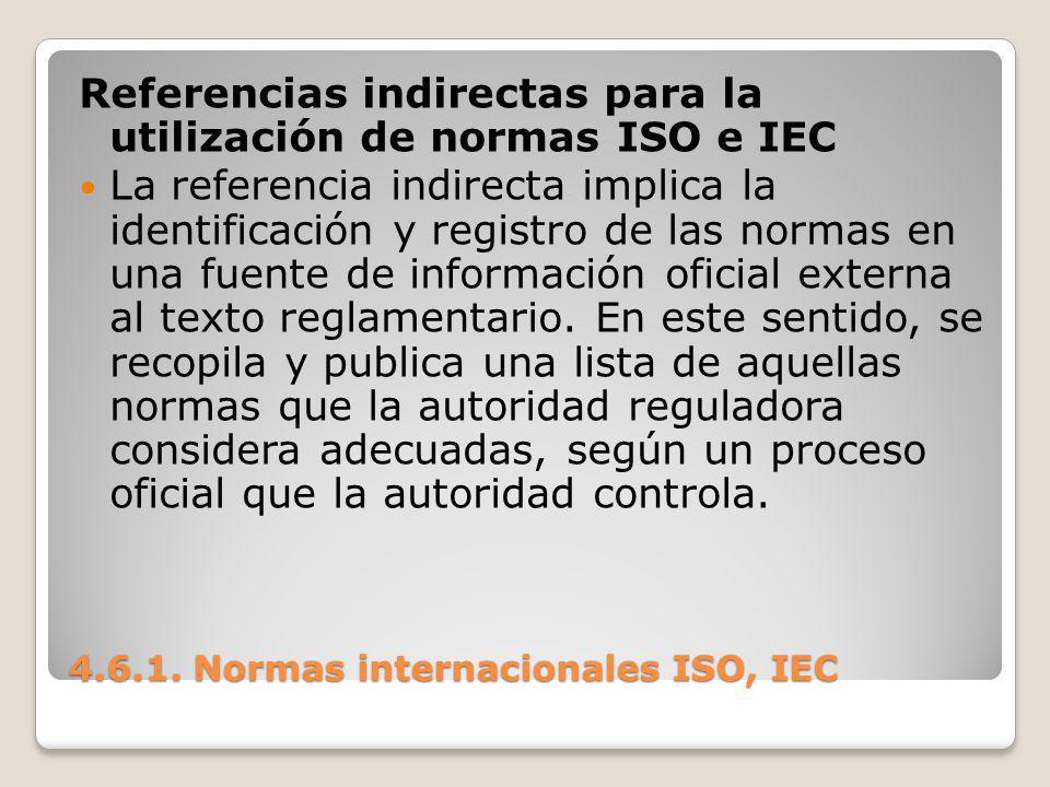 4.6.1. Normas internacionales ISO, IEC Referencias indirectas para la utilización de normas ISO e IEC La referencia indirecta implica la identificació