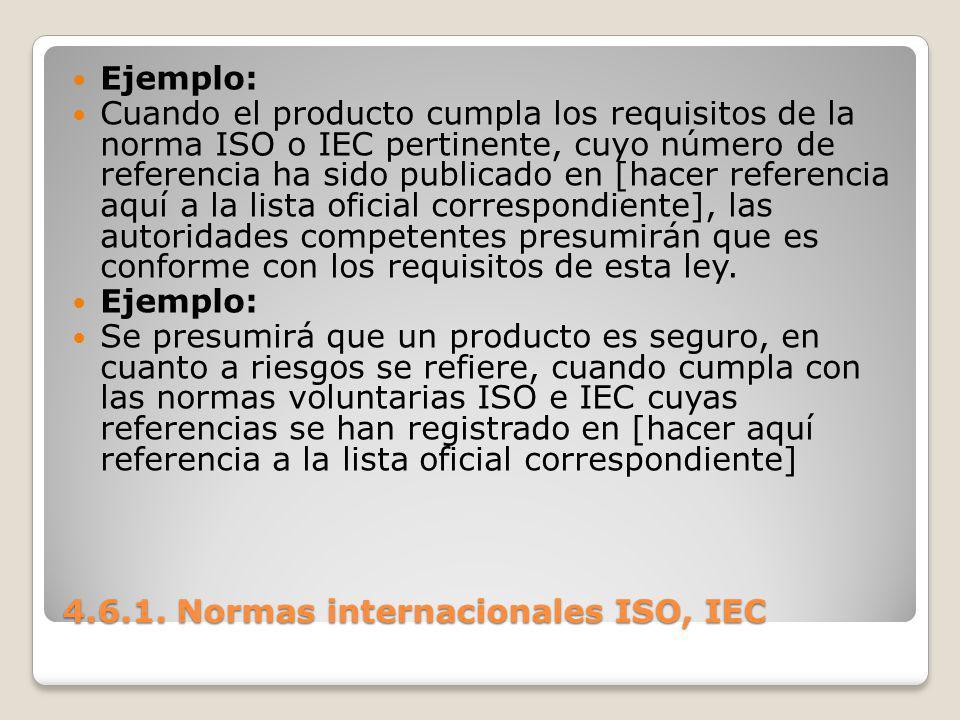 4.6.1. Normas internacionales ISO, IEC Ejemplo: Cuando el producto cumpla los requisitos de la norma ISO o IEC pertinente, cuyo número de referencia h