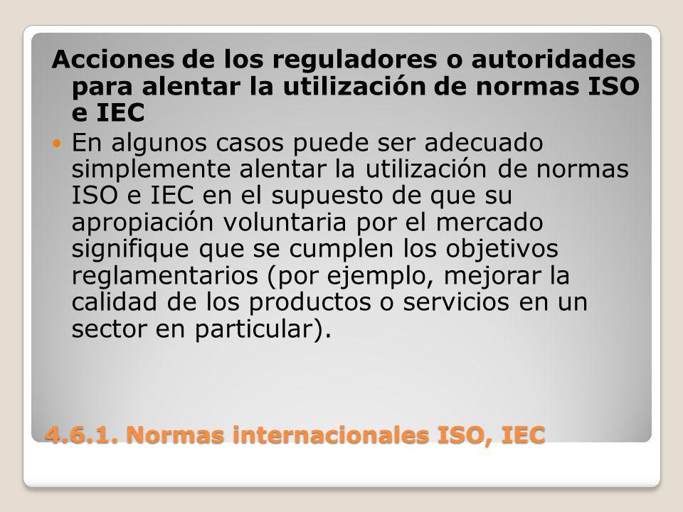 4.6.1. Normas internacionales ISO, IEC Acciones de los reguladores o autoridades para alentar la utilización de normas ISO e IEC En algunos casos pued