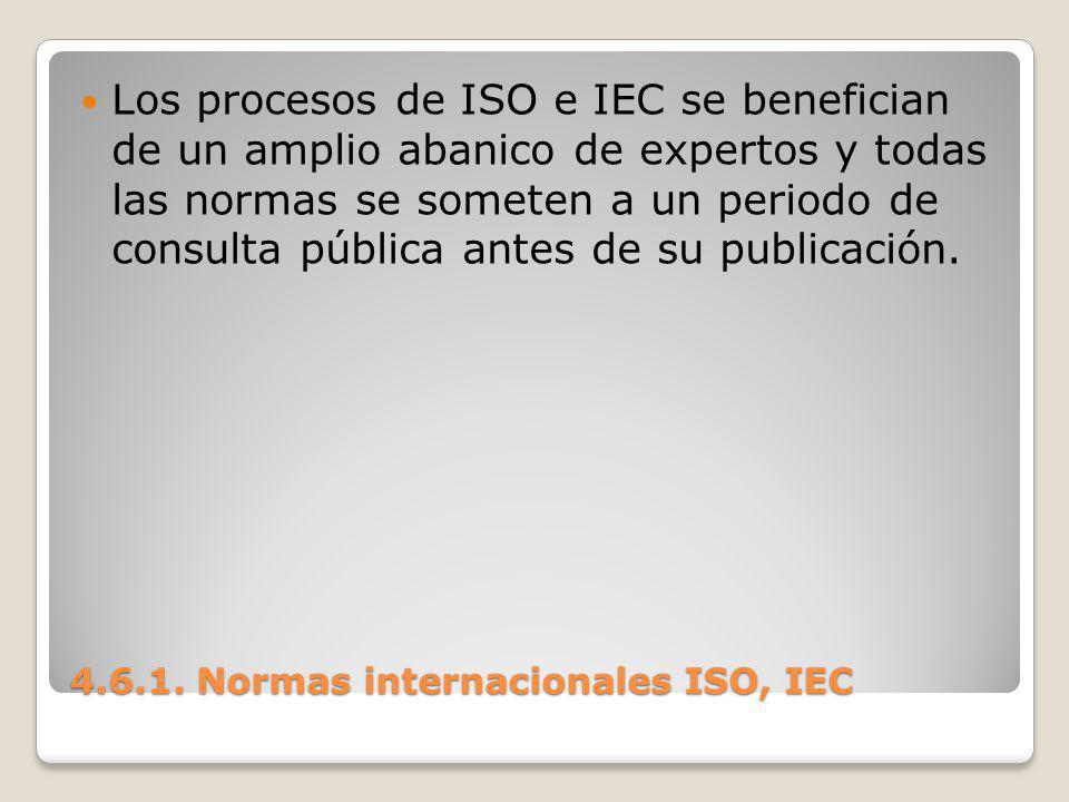 4.6.1. Normas internacionales ISO, IEC Los procesos de ISO e IEC se benefician de un amplio abanico de expertos y todas las normas se someten a un per