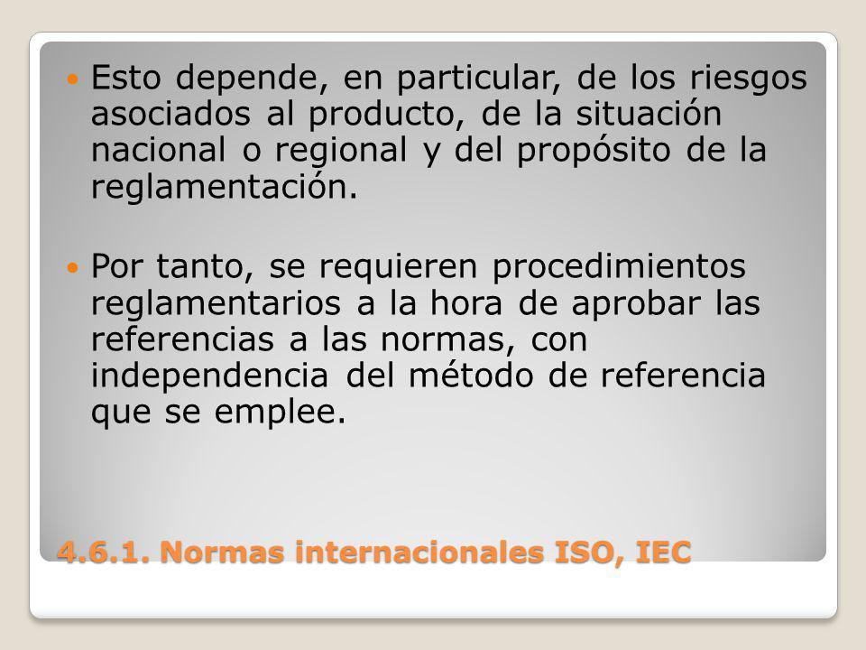 4.6.1. Normas internacionales ISO, IEC Esto depende, en particular, de los riesgos asociados al producto, de la situación nacional o regional y del pr