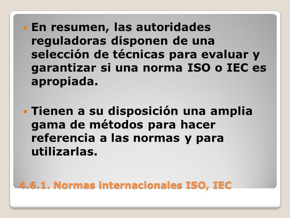 4.6.1. Normas internacionales ISO, IEC En resumen, las autoridades reguladoras disponen de una selección de técnicas para evaluar y garantizar si una