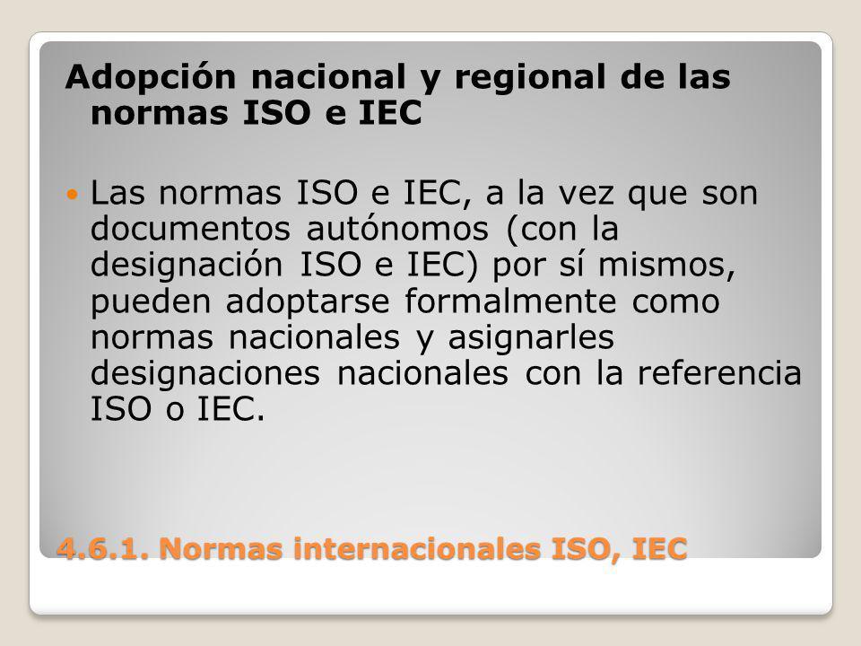 4.6.1. Normas internacionales ISO, IEC Adopción nacional y regional de las normas ISO e IEC Las normas ISO e IEC, a la vez que son documentos autónomo