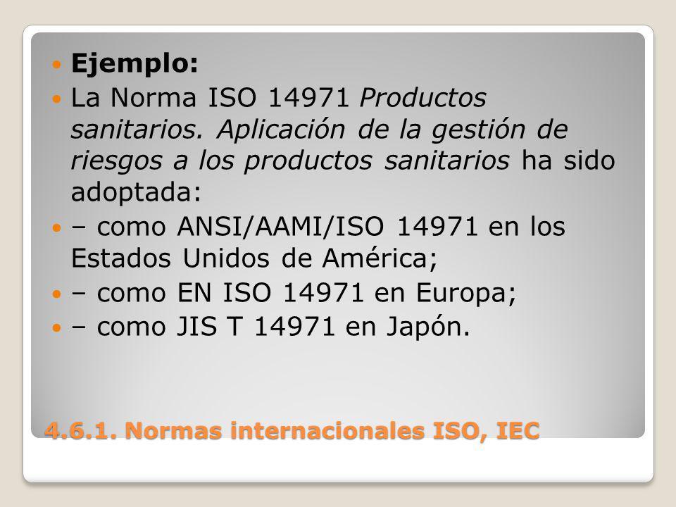4.6.1. Normas internacionales ISO, IEC Ejemplo: La Norma ISO 14971 Productos sanitarios. Aplicación de la gestión de riesgos a los productos sanitario