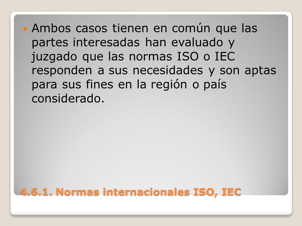 4.6.1. Normas internacionales ISO, IEC Ambos casos tienen en común que las partes interesadas han evaluado y juzgado que las normas ISO o IEC responde