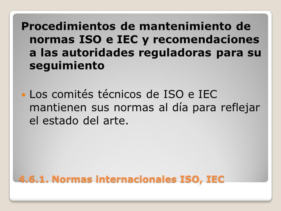 4.6.1. Normas internacionales ISO, IEC Procedimientos de mantenimiento de normas ISO e IEC y recomendaciones a las autoridades reguladoras para su seg