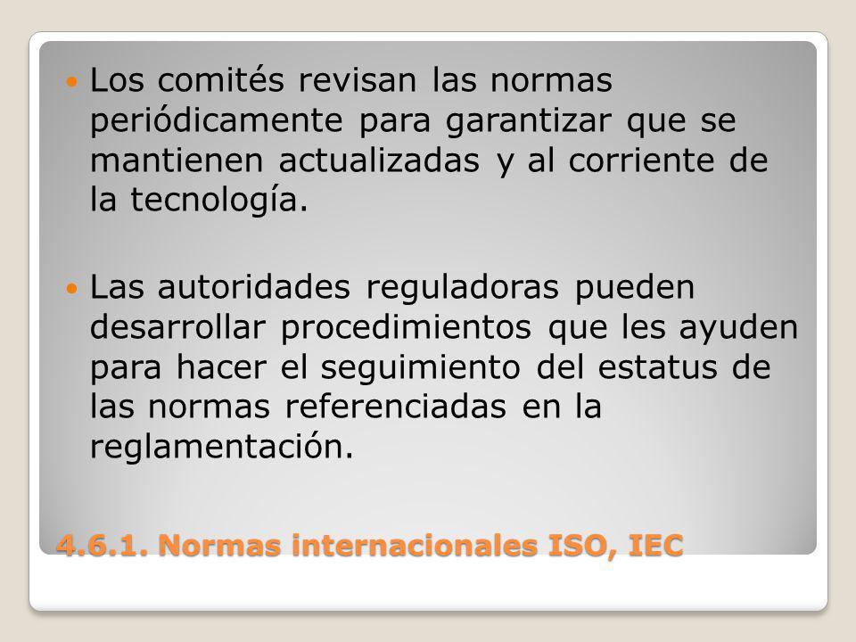 4.6.1. Normas internacionales ISO, IEC Los comités revisan las normas periódicamente para garantizar que se mantienen actualizadas y al corriente de l