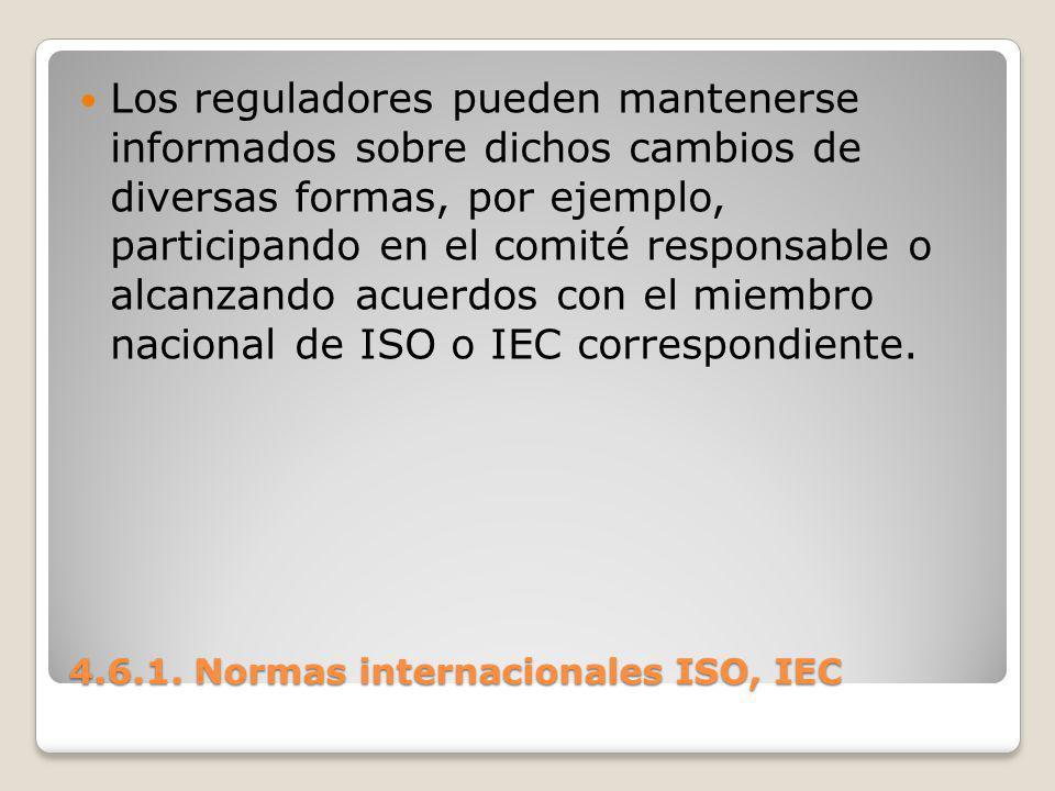 4.6.1. Normas internacionales ISO, IEC Los reguladores pueden mantenerse informados sobre dichos cambios de diversas formas, por ejemplo, participando