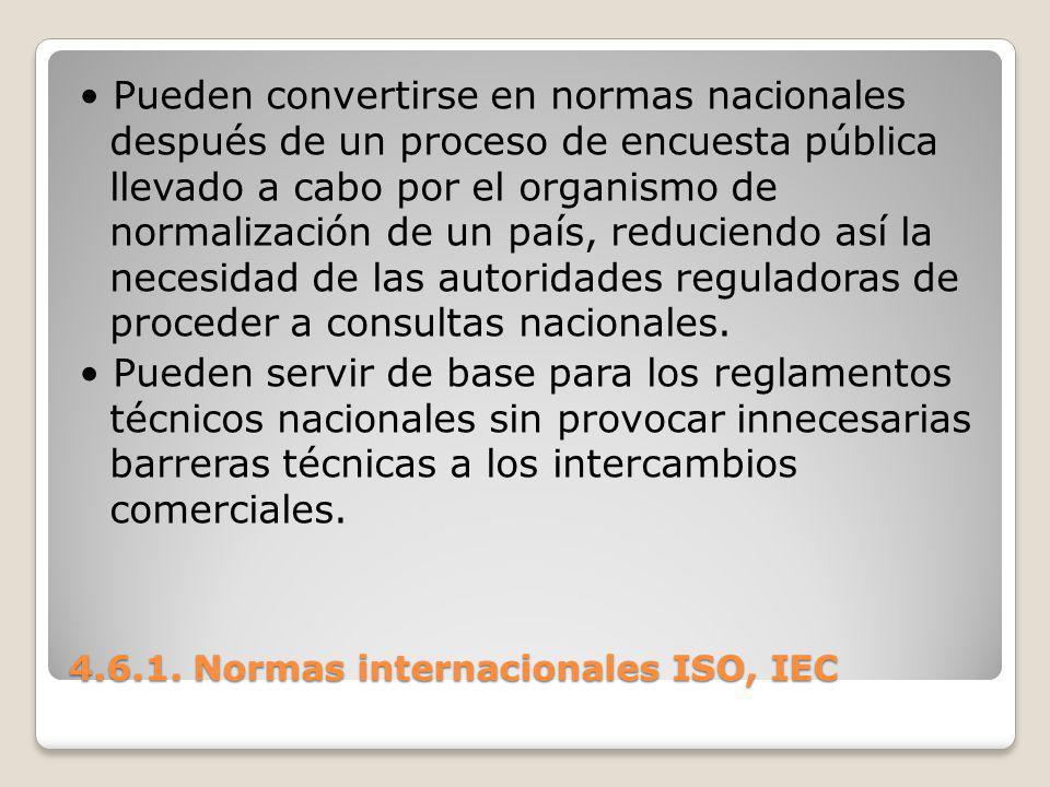 4.6.1. Normas internacionales ISO, IEC Pueden convertirse en normas nacionales después de un proceso de encuesta pública llevado a cabo por el organis