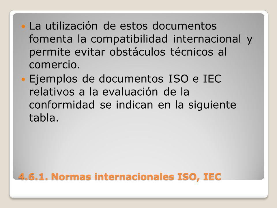 4.6.1. Normas internacionales ISO, IEC La utilización de estos documentos fomenta la compatibilidad internacional y permite evitar obstáculos técnicos