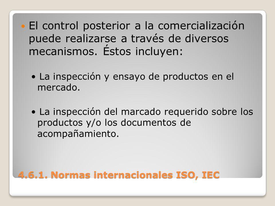 4.6.1. Normas internacionales ISO, IEC El control posterior a la comercialización puede realizarse a través de diversos mecanismos. Éstos incluyen: La