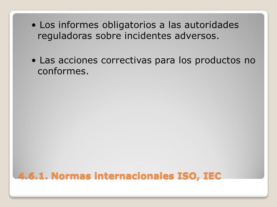 4.6.1. Normas internacionales ISO, IEC Los informes obligatorios a las autoridades reguladoras sobre incidentes adversos. Las acciones correctivas par