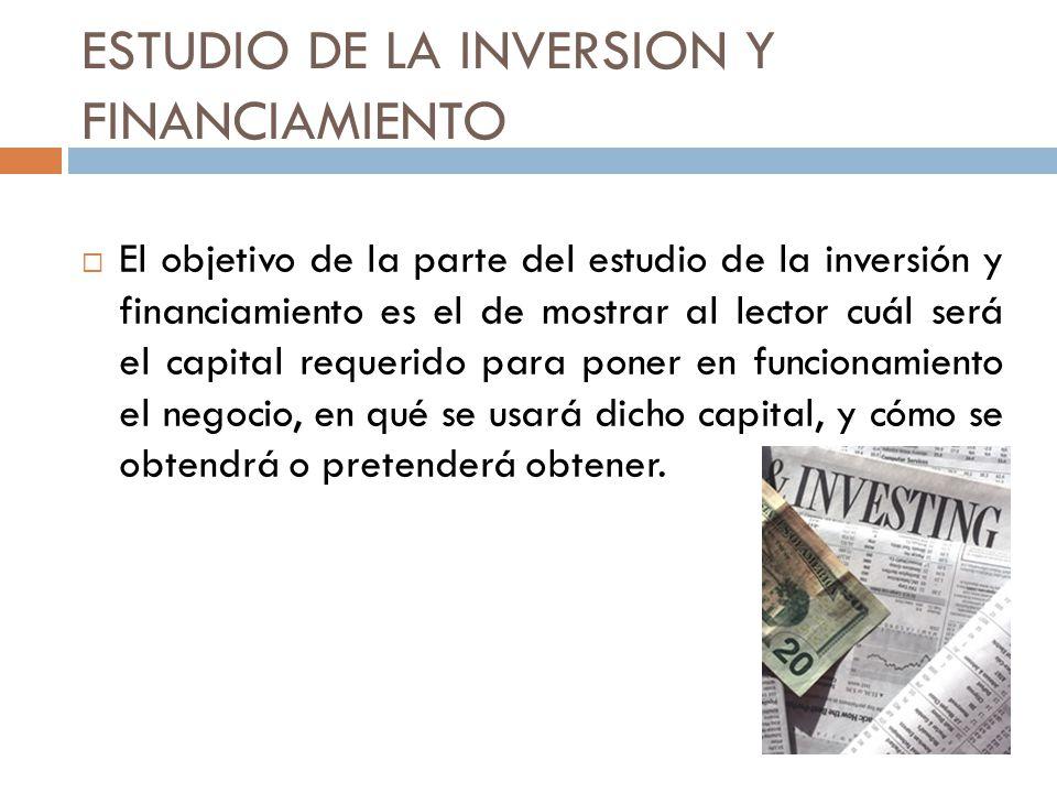 ESTUDIO DE LA INVERSION Y FINANCIAMIENTO El objetivo de la parte del estudio de la inversión y financiamiento es el de mostrar al lector cuál será el