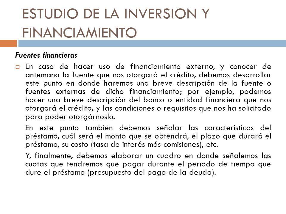 ESTUDIO DE LA INVERSION Y FINANCIAMIENTO Fuentes financieras En caso de hacer uso de financiamiento externo, y conocer de antemano la fuente que nos o