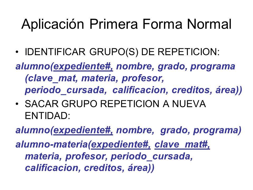 Aplicación Primera Forma Normal IDENTIFICAR GRUPO(S) DE REPETICION: alumno(expediente#, nombre, grado, programa (clave_mat, materia, profesor, periodo