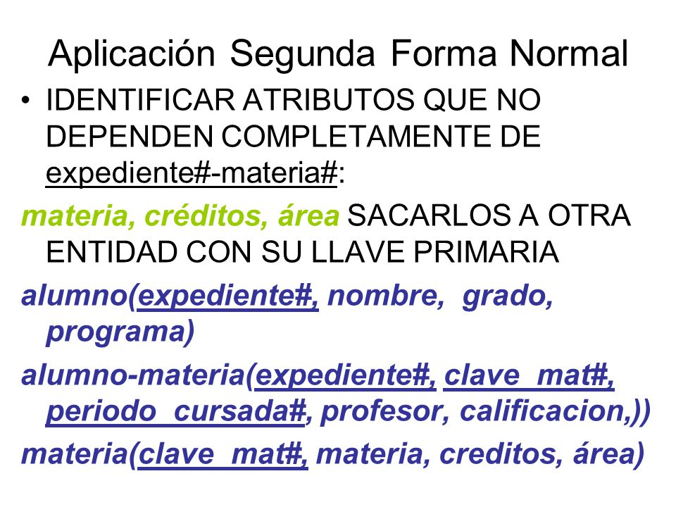 Aplicación Segunda Forma Normal IDENTIFICAR ATRIBUTOS QUE NO DEPENDEN COMPLETAMENTE DE expediente#-materia#: materia, créditos, área SACARLOS A OTRA E