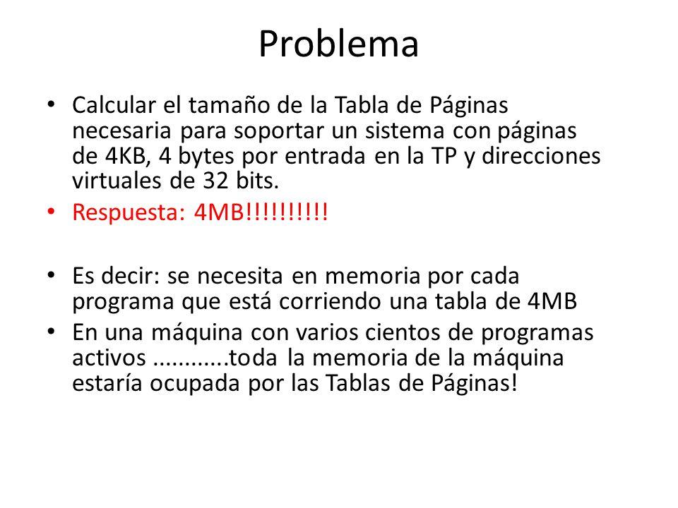 Problema Calcular el tamaño de la Tabla de Páginas necesaria para soportar un sistema con páginas de 4KB, 4 bytes por entrada en la TP y direcciones v