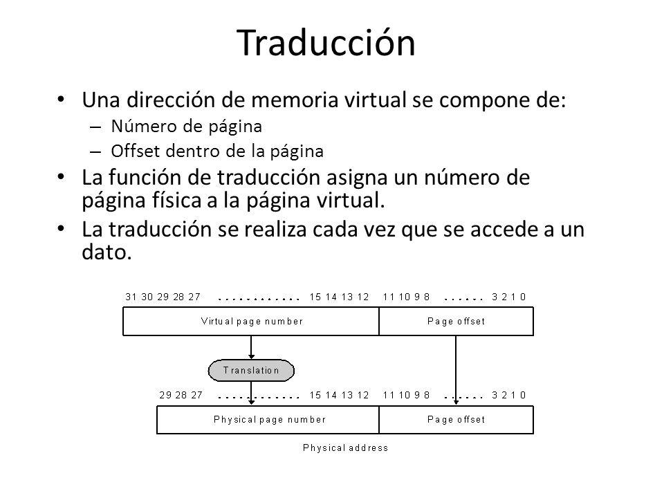 Páginas Cuando la función de traducción encuentra que no hay mapeo para una dirección virtual fallo de página El fallo de página tiene una penalización enorme: acceder al disco cuesta millones de ciclos de proceso Los sistemas de memoria virtual se diseñan de forma de reducir esta penalización.