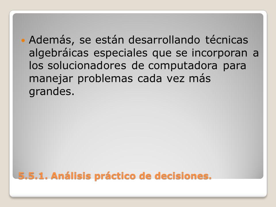 5.5.1. Análisis práctico de decisiones. 5.5.1. Análisis práctico de decisiones. Además, se están desarrollando técnicas algebráicas especiales que se