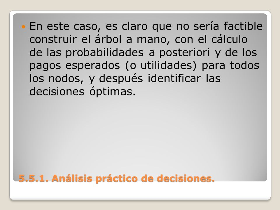 5.5.1. Análisis práctico de decisiones. 5.5.1. Análisis práctico de decisiones. En este caso, es claro que no sería factible construir el árbol a mano