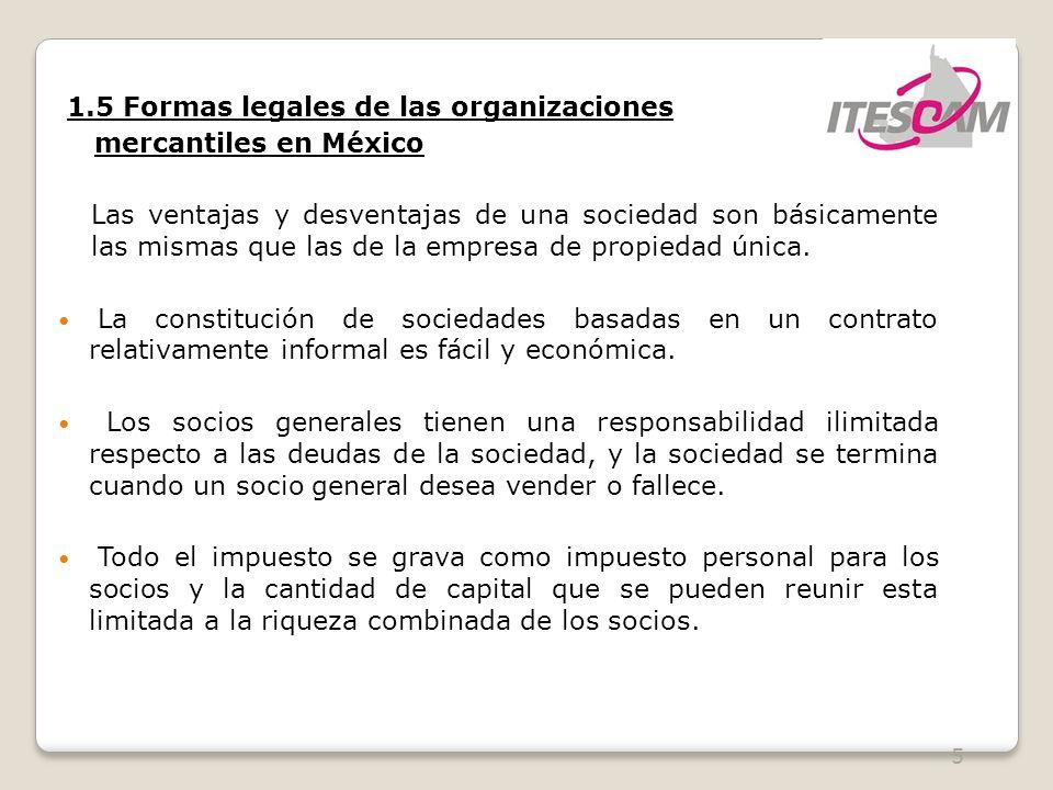 6 1.5 Formas legales de las organizaciones mercantiles en México Las ventajas y desventajas de una sociedad son básicamente las mismas que las de la empresa de propiedad única.