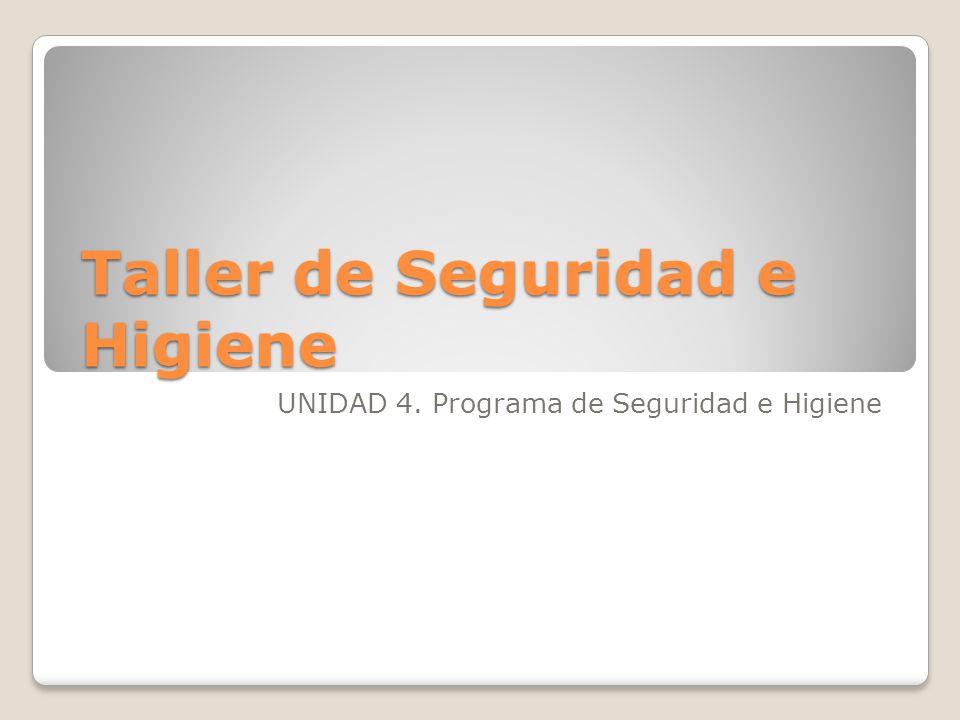 Taller de Seguridad e Higiene UNIDAD 4. Programa de Seguridad e Higiene