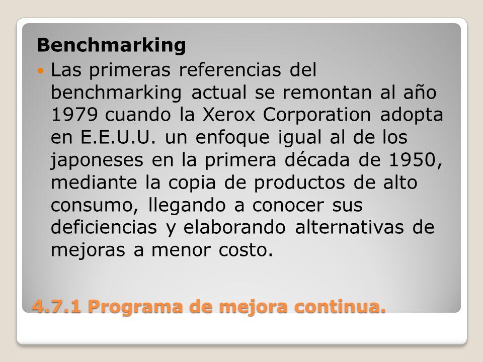 4.7.1 Programa de mejora continua. Benchmarking Las primeras referencias del benchmarking actual se remontan al año 1979 cuando la Xerox Corporation a