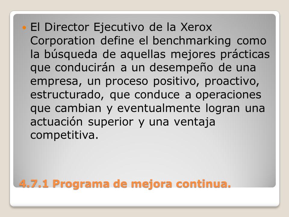 4.7.1 Programa de mejora continua. El Director Ejecutivo de la Xerox Corporation define el benchmarking como la búsqueda de aquellas mejores prácticas