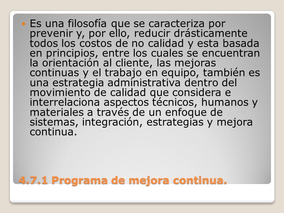 4.7.1 Programa de mejora continua. Es una filosofía que se caracteriza por prevenir y, por ello, reducir drásticamente todos los costos de no calidad
