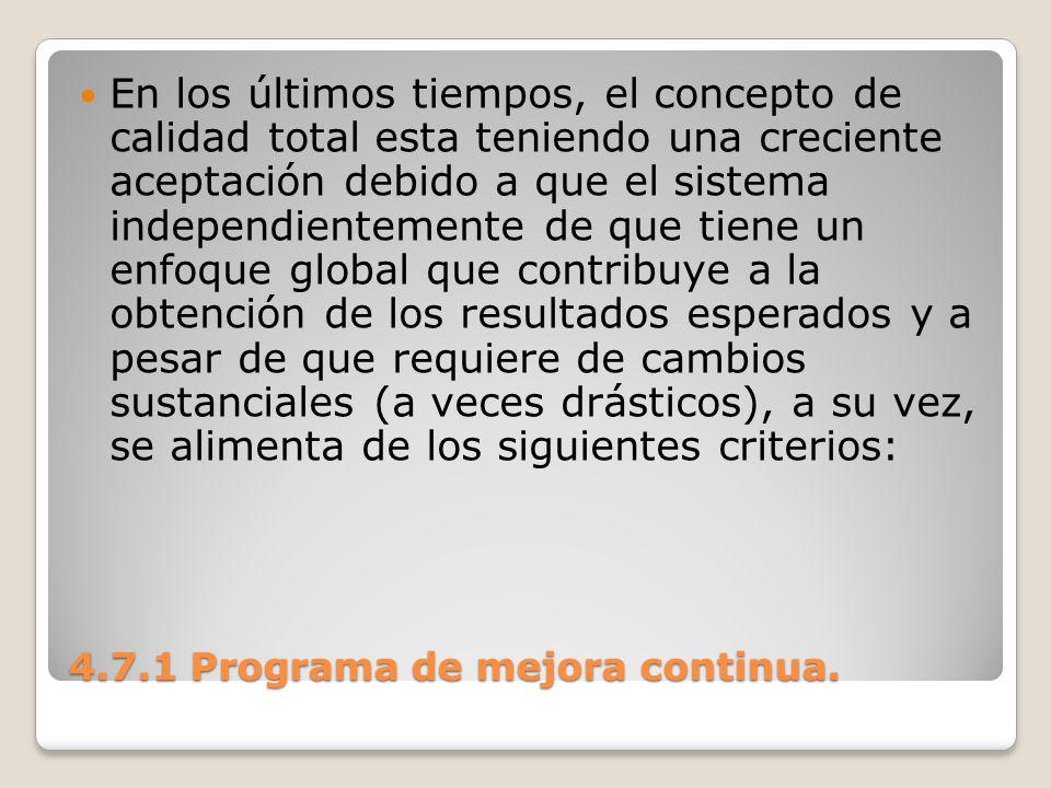 4.7.1 Programa de mejora continua. En los últimos tiempos, el concepto de calidad total esta teniendo una creciente aceptación debido a que el sistema