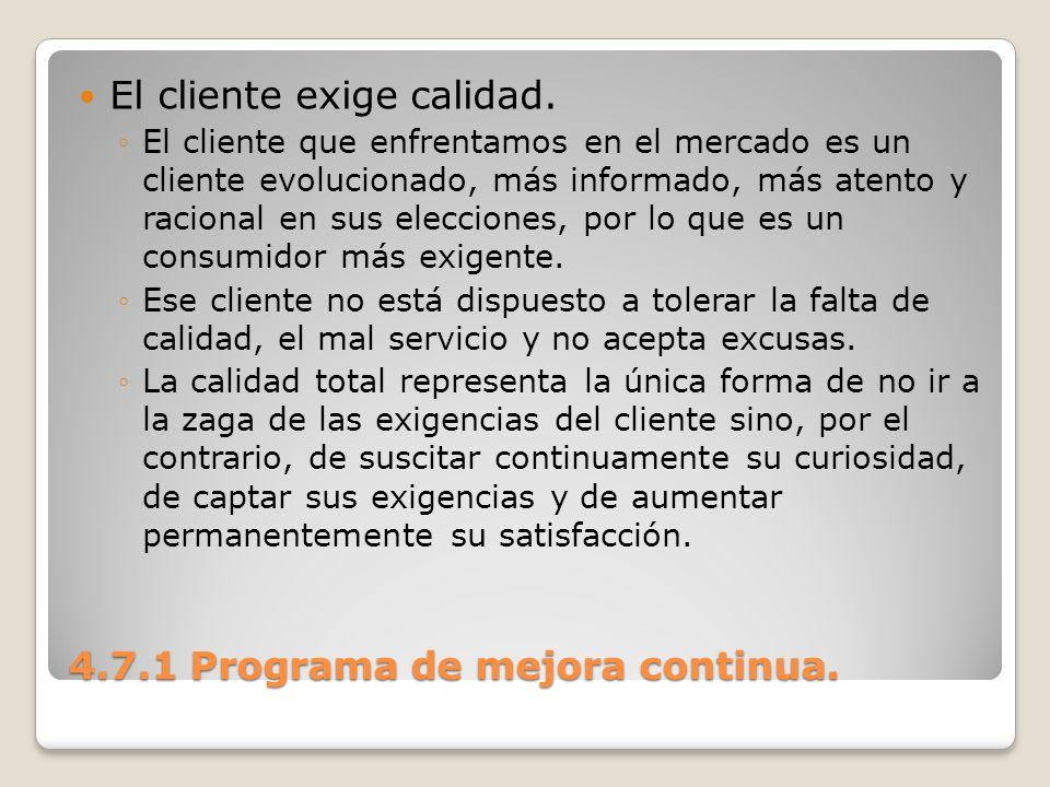 4.7.1 Programa de mejora continua. El cliente exige calidad. El cliente que enfrentamos en el mercado es un cliente evolucionado, más informado, más a