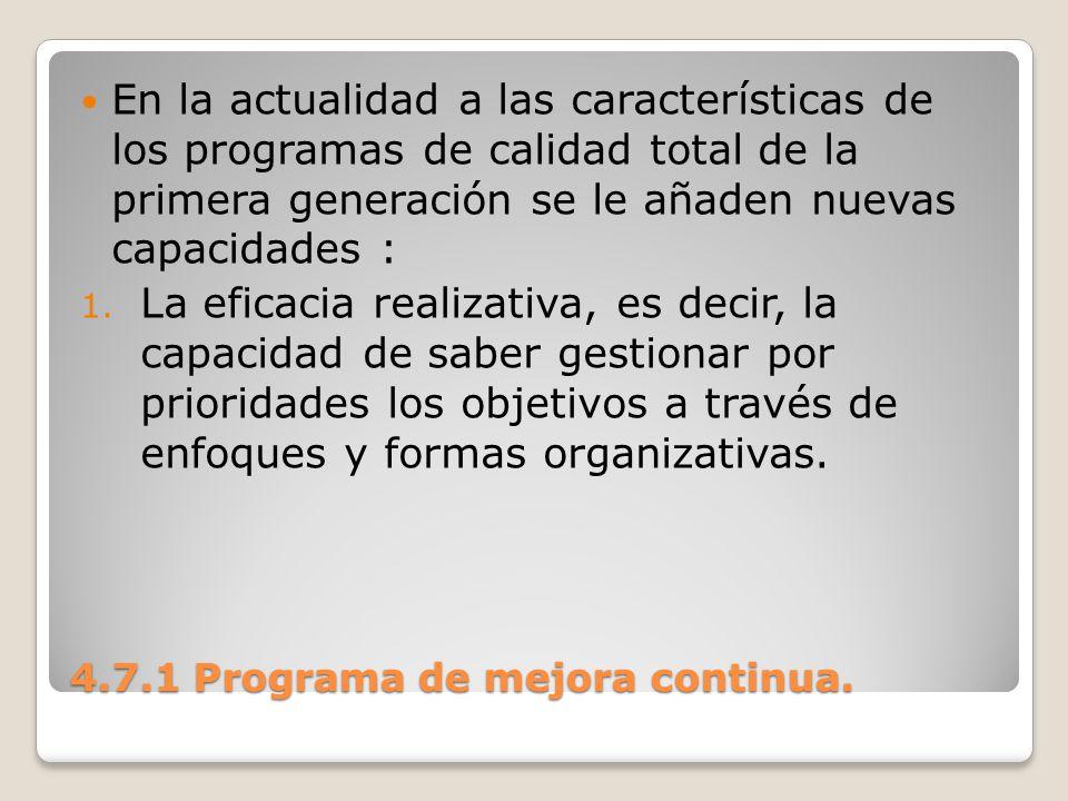 4.7.1 Programa de mejora continua. En la actualidad a las características de los programas de calidad total de la primera generación se le añaden nuev