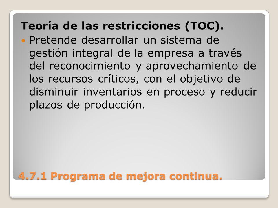4.7.1 Programa de mejora continua. Teoría de las restricciones (TOC). Pretende desarrollar un sistema de gestión integral de la empresa a través del r