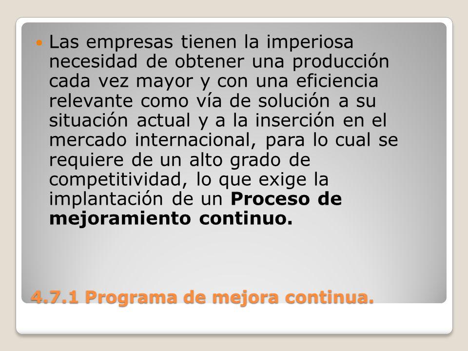 4.7.1 Programa de mejora continua. Las empresas tienen la imperiosa necesidad de obtener una producción cada vez mayor y con una eficiencia relevante