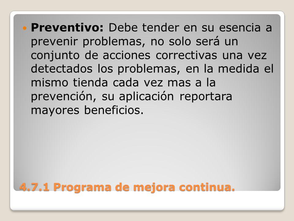 4.7.1 Programa de mejora continua. Preventivo: Debe tender en su esencia a prevenir problemas, no solo será un conjunto de acciones correctivas una ve
