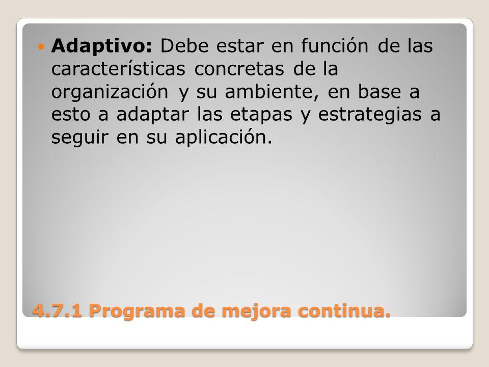 4.7.1 Programa de mejora continua. Adaptivo: Debe estar en función de las características concretas de la organización y su ambiente, en base a esto a