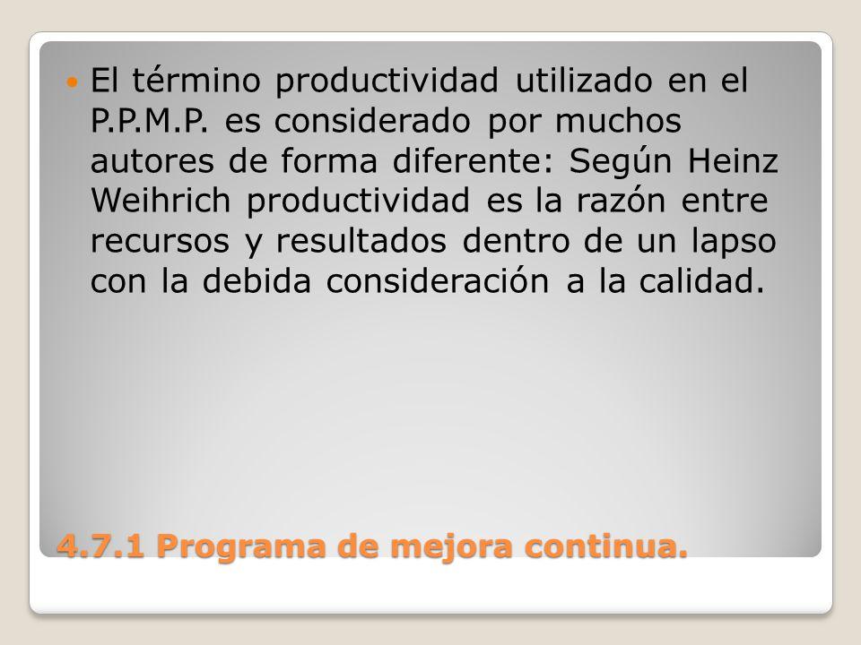 4.7.1 Programa de mejora continua. El término productividad utilizado en el P.P.M.P. es considerado por muchos autores de forma diferente: Según Heinz
