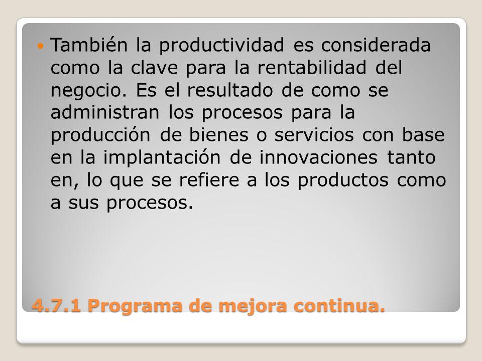 4.7.1 Programa de mejora continua. También la productividad es considerada como la clave para la rentabilidad del negocio. Es el resultado de como se