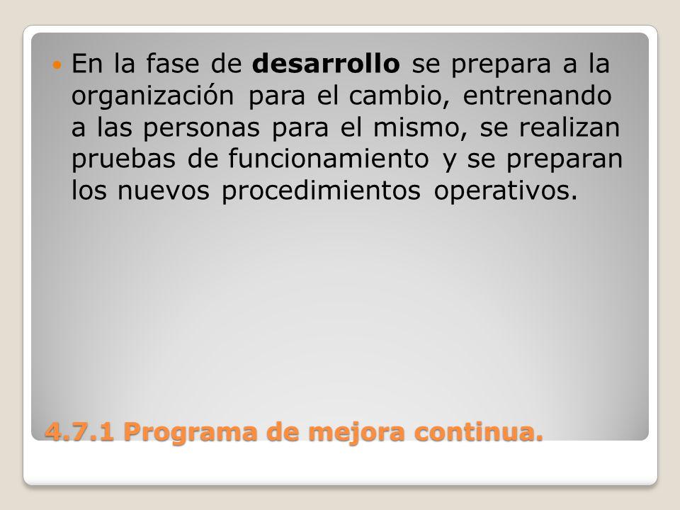 4.7.1 Programa de mejora continua. En la fase de desarrollo se prepara a la organización para el cambio, entrenando a las personas para el mismo, se r