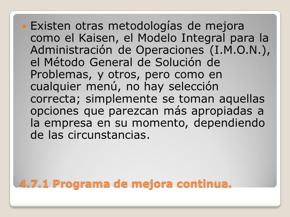 4.7.1 Programa de mejora continua. Existen otras metodologías de mejora como el Kaisen, el Modelo Integral para la Administración de Operaciones (I.M.