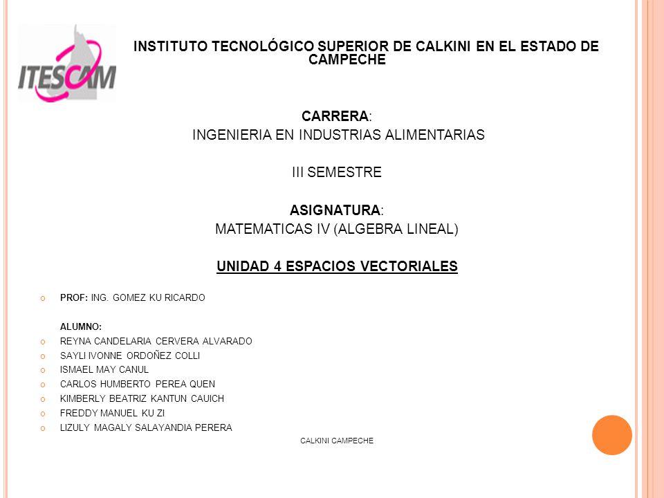 INSTITUTO TECNOLÓGICO SUPERIOR DE CALKINI EN EL ESTADO DE CAMPECHE CARRERA: INGENIERIA EN INDUSTRIAS ALIMENTARIAS III SEMESTRE ASIGNATURA: MATEMATICAS