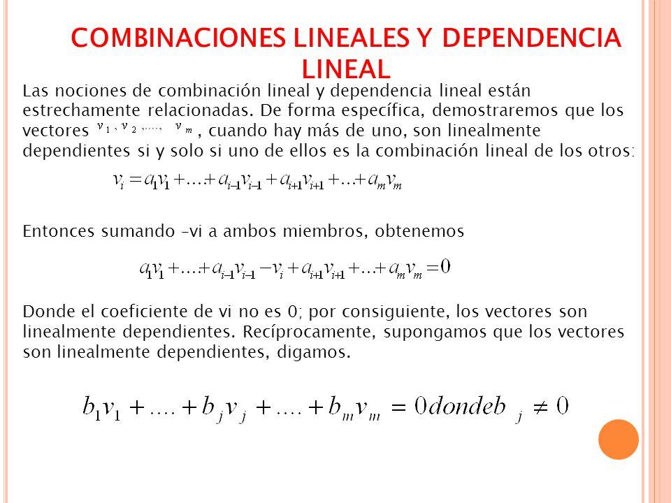 COMBINACIONES LINEALES Y DEPENDENCIA LINEAL Las nociones de combinación lineal y dependencia lineal están estrechamente relacionadas. De forma específ
