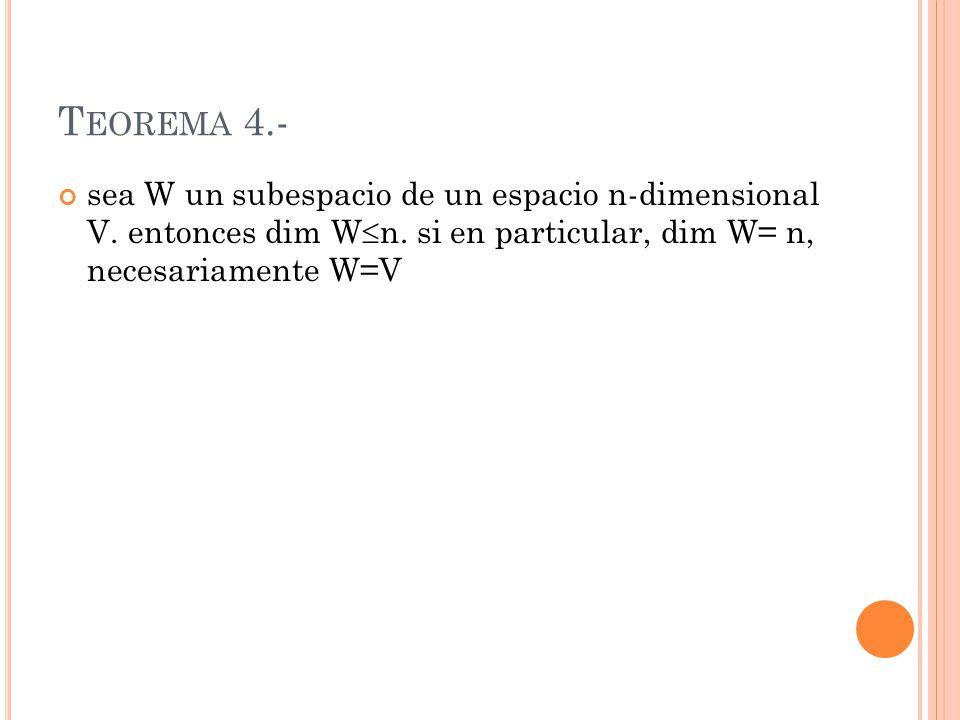 T EOREMA 4.- sea W un subespacio de un espacio n-dimensional V. entonces dim W n. si en particular, dim W= n, necesariamente W=V