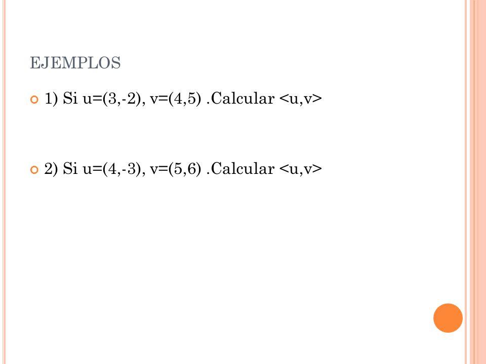 EJEMPLOS 1) Si u=(3,-2), v=(4,5).Calcular 2) Si u=(4,-3), v=(5,6).Calcular