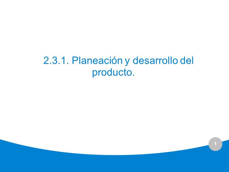 1 2.3.1. Planeación y desarrollo del producto.