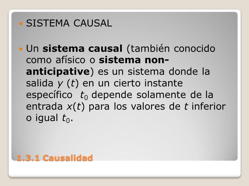 1.3.1 Causalidad SISTEMA CAUSAL Un sistema causal (también conocido como afísico o sistema non- anticipative) es un sistema donde la salida y (t) en u