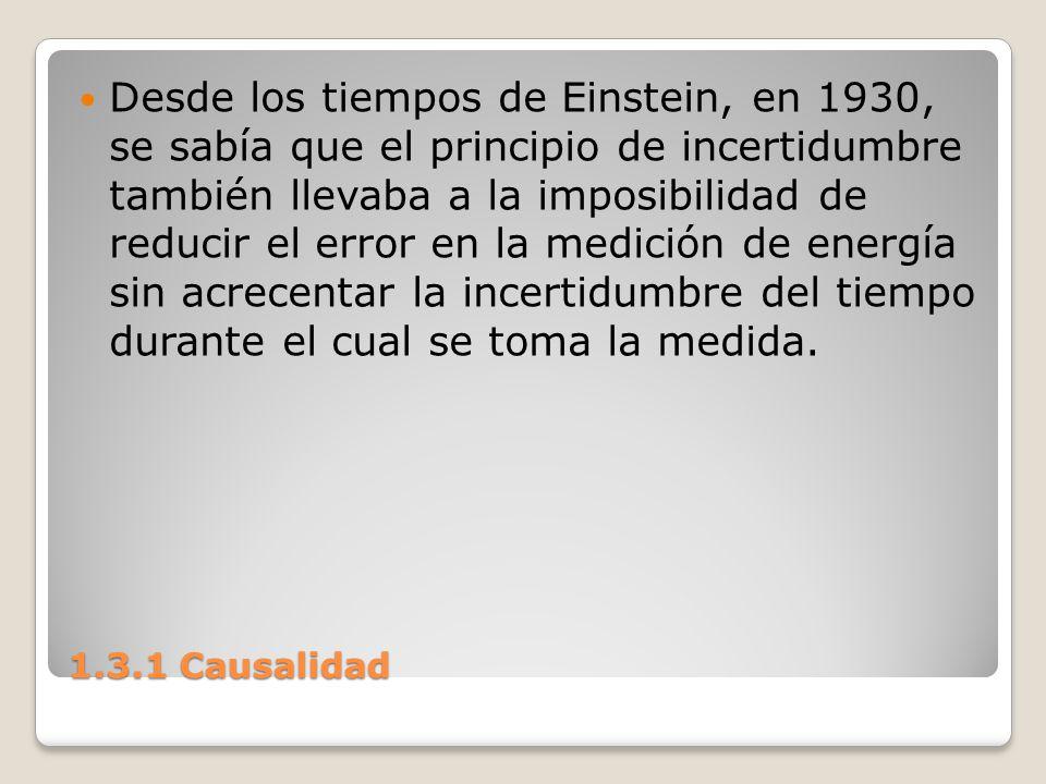 1.3.1 Causalidad Desde los tiempos de Einstein, en 1930, se sabía que el principio de incertidumbre también llevaba a la imposibilidad de reducir el e